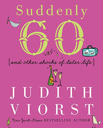 Suddenly Sixty: And Other Shocks of Later Life (Judith Viorst's Decades)