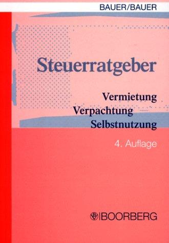 Steuerratgeber Vermietung - Verpachtung - Selbstnutzung. Handbuch zu Steuerfragen bei Immobilien im Privatvermögen
