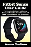 FITBIT SENSE USER GUIDE: The Complete Beginners and