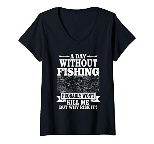 Womens Fishing A Day Without Fishing Probably Won't Kill Me Anglers V-Neck T-Shirt