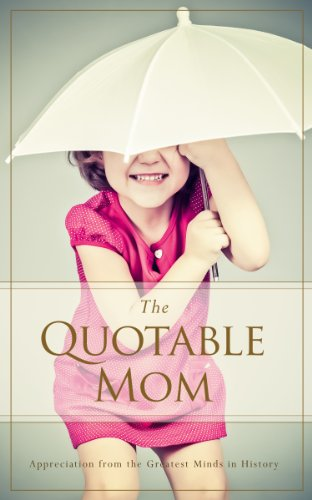 The Quotable Mom: Appreciation from the Greatest Minds in History