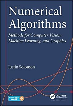 Numerical Algorithms: Methods For Computer Vision, Machine Learning, And Graphics Justin Solomon