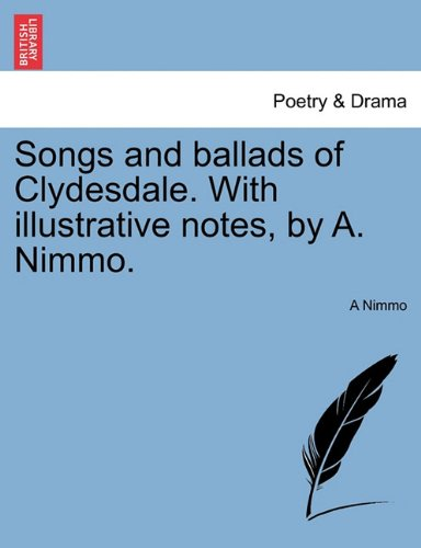 Download Songs and ballads of Clydesdale. With illustrative notes, by A. Nimmo. pdf
