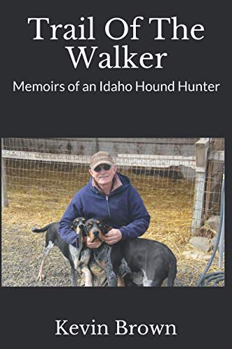 Pdf Outdoors Trail Of The Walker: Memoirs of an Idaho Hound Hunter