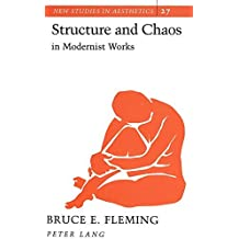 Structure and Chaos in Modernist Works (New Studies in Aesthetics) by Bruce E Fleming (1995-12-01)