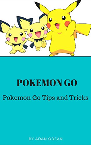 Pokemon Go: Pokemon Go Tips and Tricks (Pokemon Go,Pokemon Go Guide,Pokemon Go Game, Pokemon Go Tips, Pokemon Go Tricks,Android,ios)