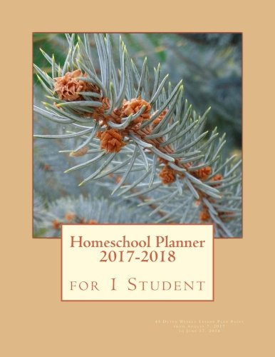Homeschool Planner 2017-2018 for 1 Student: 45 Dated Weekly Lesson Plan Pages from August 7, 2017 to June 17, 2018