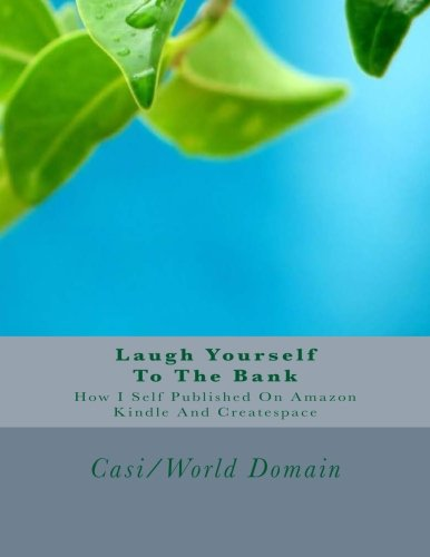 Laugh Yourself To The Bank: How I Self Published On The Amazon Kindle And Createspace PDF