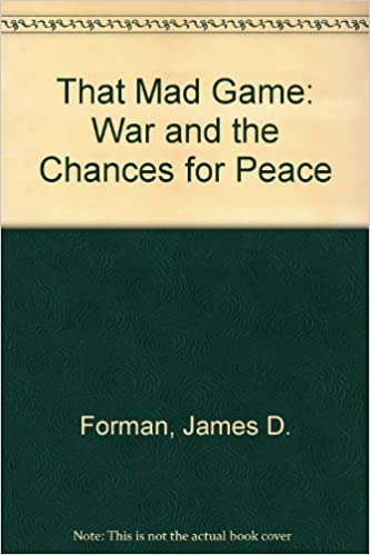 That Mad Game: War and the Chances for Peace