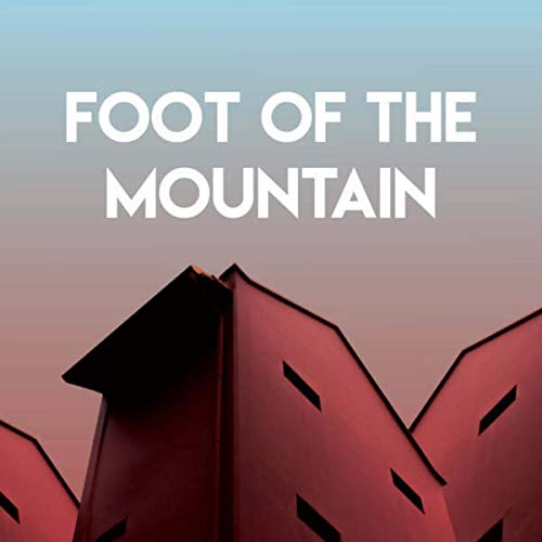 (Foot of the Mountain )