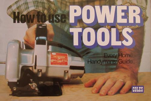 How to Use Power Tools;every Home Handyman`s Guide