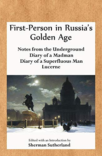 First-Person in Russia's Golden Age: Notes from the Underground, Diary of a Madman, Diary of a Superfluous Man, and Luce