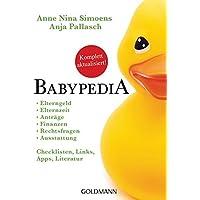 Babypedia: Elterngeld, Elternzeit, Anträge, Finanzen, Rechtsfragen, Ausstattung - Checklisten, Links, Apps, Literatur - Aktualisierte und überarbeitete Neuauflage März 2018