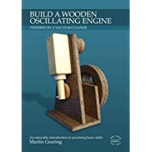 Build a Wooden Oscillating Engine: An Enjoyable Intoduction to Practicising Basic Skills by Martin Gearing (2012-02-29)