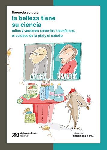 La belleza tiene su ciencia: Mitos y verdades sobre los cosméticos, el cuidado de la piel y el cabello (Ciencia que Ladra... serie Clásica) (Spanish Edition) ()