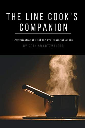 The Line Cook's Companion: Organizational Tool for Professional Cooks by Sean Swartzwelder