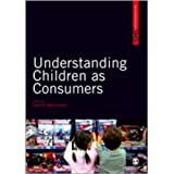 Understanding Children as Consumers (SAGE Advanced Marketing Series)