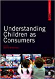 Understanding Children as Consumers, Todd, Sarah J., 1847879268
