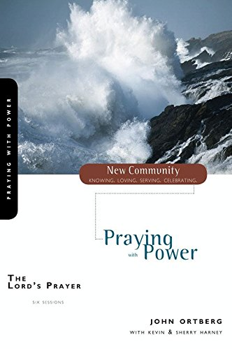 The Lord's Prayer: Praying with Power (New Community Bible Study Series Book 21)