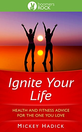 Ignite Your Life: Health and Fitness Advice For the One You Love