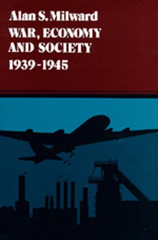 War, Economy and Society, 1939-1945 (History of the World Economy in the Twentieth Century)