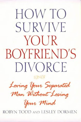 How to Survive Your Boyfriend's Divorce: Loving Your Separated Man Without Losing Your Mind by Brand: M. Evans and Company, Inc.