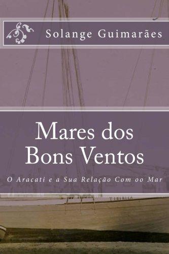 Mares dos Bons Ventos: A Relação do Aracati Com o Mar (Projeto Literário Espelho do Céu) (Volume 1) (Portuguese Edition) pdf