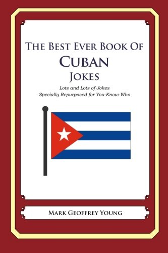 The Best Ever Book of Cuban Jokes: Lots and Lots of Jokes Specially Repurposed for You-Know-Who ebook
