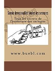 Savoir deverrouiller toutes les serrures: Tous les secrets de l'ouverture des serrures