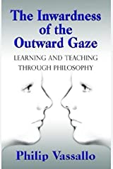 The Inwardness of the Outward Gaze: Learning and Teaching Through Philosophy Paperback