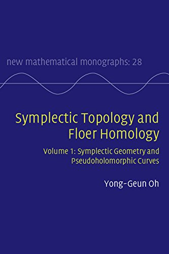 Download Symplectic Topology and Floer Homology: Volume 1, Symplectic Geometry and Pseudoholomorphic Curves (New Mathematical Monographs) Pdf