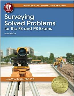 Surveying Solved Problems for the FS and PS Exams (2015 4th edition), by Jan Van Sickle Ph.D., PLS.