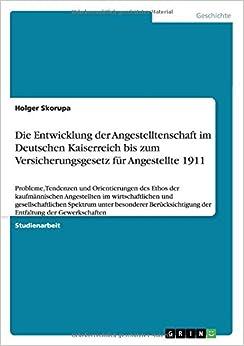 Die Entwicklung der Angestelltenschaft im Deutschen Kaiserreich bis zum Versicherungsgesetz für Angestellte 1911