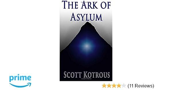 The Ark of Asylum: Scott Kotrous: 9781502906649: Amazon com