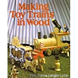 Making Toy Trains in Wood, Tim Lynn and Tom Lynn, 080696989X