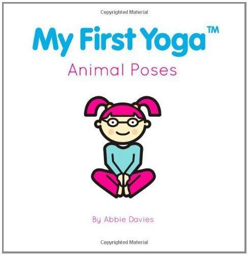 My First Yoga: Animal Poses by Abbie Davies (2010-02-21 ...