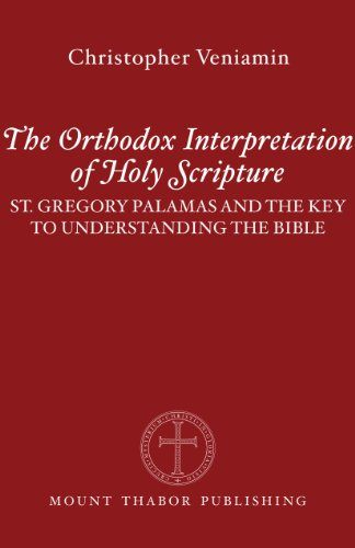 (The Orthodox Interpretation of Holy Scripture: St. Gregory Palamas and the Key to Understanding the)