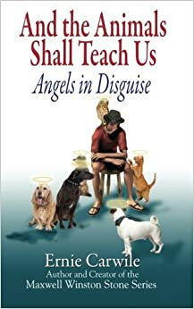 Book AND THE ANIMALS SHALL TEACH US; Angels in Disguise by Carwile, Ernie (2011)