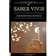 El arte de saber vivir: Consejos para ser feliz (Spanish Edition)