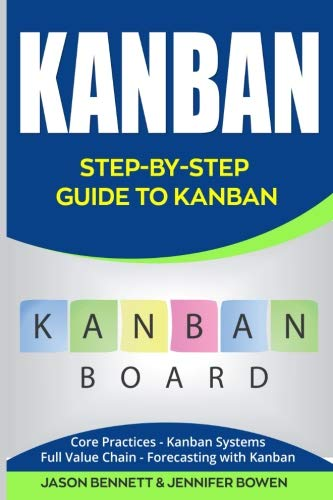 Kanban: Step-by-Step Guide to Kanban (Core Practices, Kanban Systems, Full Value Chain, Forecasting with - Software Kanban