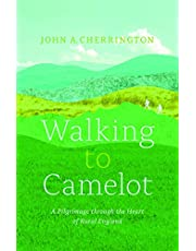 Walking to Camelot: A Pilgrimage through the Heart of Rural England