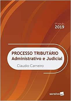 Processo tributário - 6ª edição de 2019: Administrativo e Judicial