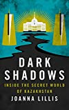 "Joanna Lillis, ""Dark Shadows: Inside the Secret World of Kazakhstan"" (I. B. Tauris, 2018)"