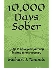 10,000 Days Sober: My 27 plus year journey in long term recovery