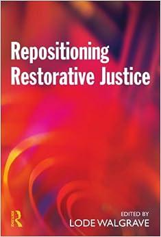 Repositioning Restorative Justice: Restorative Justice, Criminal Justice and Social Context