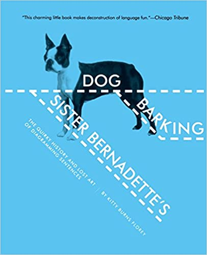 Sister bernadettes barking dog the quirky history and lost art of sister bernadettes barking dog the quirky history and lost art of diagramming sentences first edition ccuart Image collections