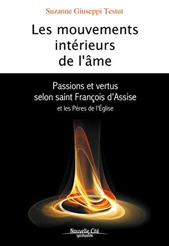 Les Mouvements intérieurs de l'âme: Passions et vertus selon saint François d'Assise et les Pères de l'Eglise (Spiritualité) (French Edition)
