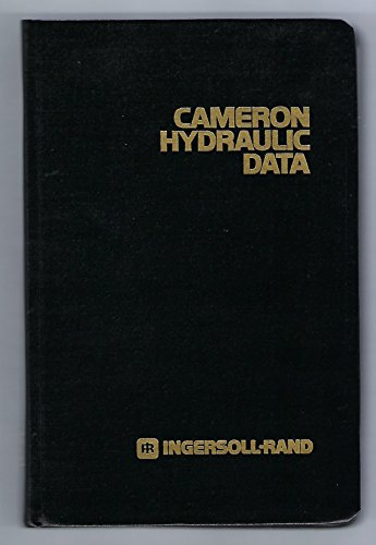 Cameron Hydraulic Data: A Handy Reference on the Subject of Hydraulics and Steam, 17th Edition