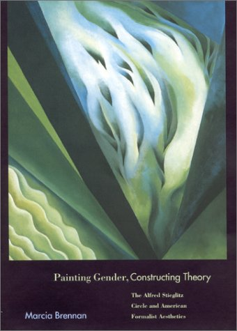 Painting Gender, Constructing Theory: The Alfred Stieglitz Circle and American Formalist Aesthetics Text fb2 ebook