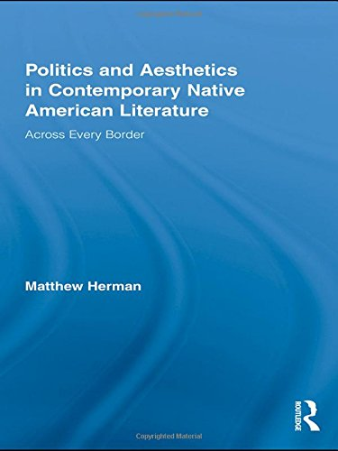 Politics and Aesthetics in Contemporary Native American Literature: Across Every Border (Indigenous Peoples and Politics